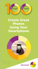 100 Top Tips - Create Great Photos Using Your Smartphone Cover Image
