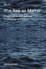 The Sea as Mirror: Essayings in and against Philosophy as History Cover Image