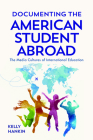 Documenting the American Student Abroad: The Media Cultures of International Education Cover Image