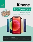 iPhone For Seniors: The senior-focused step-by-step manual to the iPhone Cover Image