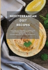 Mediterranean Diet Recipes: Quick and Easy Cookbook to Burn Fat, Fix your Wrong Habits and Boost your Metabolism. Delicious Meal Prep for a Health Cover Image