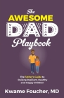 The Awesome Dad Playbook: The Father's Guide to Raising Resilient, Healthy and Happy Children Cover Image