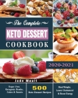 The Complete Keto Dessert Cookbook 2020: 500 Keto Dessert Recipes to Shed Weight, Lower Cholesterol & Boost Energy ( Sugar-free, Ketogenic Bombs, Cake Cover Image