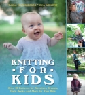 Knitting for Kids: Over 40 Patterns for Sweaters, Dresses, Hats, Socks, and More for Your Kids Cover Image