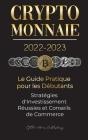 Crypto-Monnaie 2022-2023 - Le Guide Pratique pour les Débutants - Stratégies d'Investissement Réussies et Conseils de Commerce (Bitcoin, Ethereum, Rip Cover Image