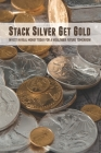Stack Silver Get Gold: Invest In Real Money Today For A Wealthier Future Tomorrow: Gold And Silver Selling Guidebook Cover Image