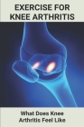 Exercise For Knee Arthritis: What Does Knee Arthritis Feel Like: Knee Replacement Parts Cover Image