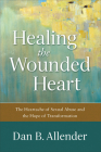 Healing the Wounded Heart: The Heartache of Sexual Abuse and the Hope of Transformation Cover Image