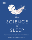 The Science of Sleep: Stop chasing a good night s sleep and let it find you Cover Image