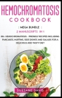 Hemochromatosis Cookbook: MEGA BUNDLE - 2 Manuscripts in 1 - 80+ Hemochromatosis - friendly recipes including pancakes, muffins, side dishes and Cover Image