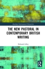The New Pastoral in Contemporary British Writing (Routledge Environmental Humanities) Cover Image