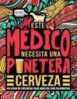 Este médico necesita una puñetera cerveza: Un libro de colorear para adultos con palabrotas: Un libro antiestrés para médicos Cover Image