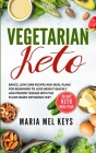 Vegetarian Keto: Basics, Low Carb Recipes and Meal Plans for Beginners to Lose Weight Quickly and Prevent Disease With the Plant-Based Cover Image