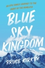 Blue Sky Kingdom: An Epic Family Journey to the Heart of the Himalaya Cover Image
