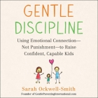 Gentle Discipline: Using Emotional Connection--Not Punishment--To Raise Confident, Capable Kids Cover Image