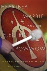 Heartbeat, Warble, and the Electric Powwow: American Indian Music Cover Image
