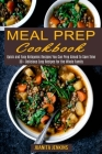 Meal Prep Cookbook: Quick and Easy Ketogenic Recipes You Can Prep Ahead to Save Time (30 + Delicious Easy Recipes for the Whole Family) Cover Image