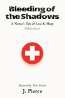 Bleeding of the Shadows: A Nurse's Tale of Loss & Hope Cover Image
