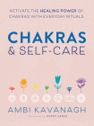 Chakras & Self-Care: Activate the Healing Power of Chakras with Everyday Rituals Cover Image