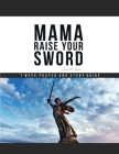 Mama Raise Your Sword: 7 Week Prayer and Study Guide Cover Image