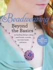 Beadweaving Beyond the Basics: 24 Beading Designs Using Seed Beads, Crystals, Two-Hole Beads and More Cover Image