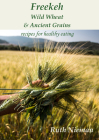 Freekeh, Wild Wheat and Ancient Grains: Cultural Recipes Cover Image
