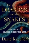 The Dragons and the Snakes: How the Rest Learned to Fight the West Cover Image
