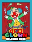 Clown Coloring Book: Fun Circus Coloring Pages For Kids Cover Image