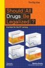 Should All Drugs Be Legalized? (The Big Idea Series) Cover Image