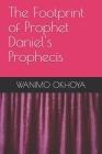 The Footprint of Prophet Daniel's Prophecis Cover Image