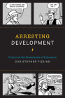 Arresting Development: Comics at the Boundaries of Literature (World Comics and Graphic Nonfiction) Cover Image