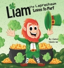 Liam the Leprechaun Loves to Fart: A Rhyming Read Aloud Story Book For Kids About a Leprechaun Who Farts, Perfect for St. Patrick's Day Cover Image