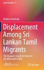 Displacement Among Sri Lankan Tamil Migrants: The Diasporic Search for Home in the Aftermath of War (Asia in Transition #11) Cover Image