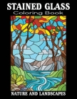stained glass coloring book nature and Landscapes: STAINED GLASS ART Coloring Book: For Teenagers & Adults - Relaxing Nature Scenes For Grown ups, Flo Cover Image