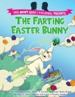 The Farting Easter Bunny - The Don't Laugh Challenge Presents: A Fart-Warming Easter Story A Lactose Intolerant Bunny Brings the Gift of Love, Laughte Cover Image