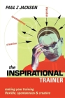 Inspirational Trainer: Making Your Training Flexible Spontaneous and Creative Cover Image