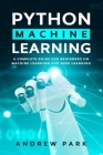 Python Machine Learning: A Complete Guide for Beginners on Machine Learning and Deep Learning with Python Cover Image
