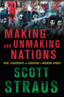 Making and Unmaking Nations: War, Leadership, and Genocide in Modern Africa Cover Image