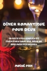 Dîner Romantique Pour Deux: 50 Recettes Simples Et Créatives Pour Une, Deux Ou Quelques Personnes Cover Image
