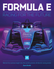 Formula E: Racing For The Future: Behind-the-scenes insight into the world's premier all-electric racing series Cover Image