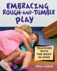Embracing Rough-And-Tumble Play: Teaching with the Body in Mind Cover Image