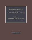 Pennsylvania Consolidated Statutes Title 1 General Provisions 2020 Edition Cover Image
