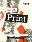 Tate: Project Print: 30 projects to spark your creativity Cover Image