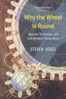 Why the Wheel Is Round: Muscles, Technology, and How We Make Things Move Cover Image
