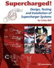 Supercharged! Design, Testing and Installation of Supercharger Systems Cover Image