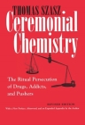 Ceremonial Chemistry: The Ritual Persecution of Drugs, Addicts, and Pushers Cover Image