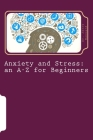 Anxiety and Stress: an A-Z for Beginners Cover Image