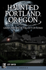 Haunted Portland, Oregon: Ghost Hunting in the City of Roses (Haunted America) Cover Image