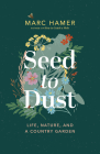 Seed to Dust: Life, Nature, and a Country Garden Cover Image