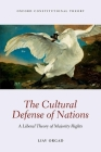 The Cultural Defense of Nations: A Liberal Theory of Majority Rights (Oxford Constitutional Theory) Cover Image